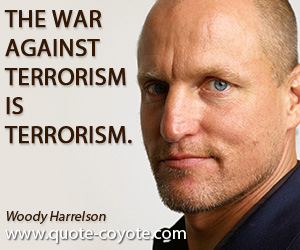 quotes - The war against terrorism is terrorism.