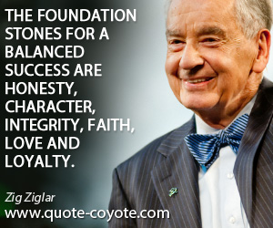 quotes - The foundation stones for a balanced success are honesty, character, integrity, faith, love and loyalty.