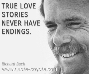 True quotes - True love stories never have endings.