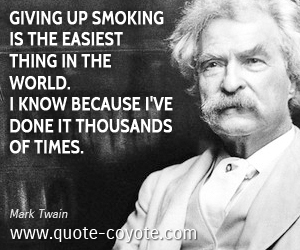 World quotes - <p>Giving up smoking is the easiest thing in the world. I know because I've done it thousands of times.</p>