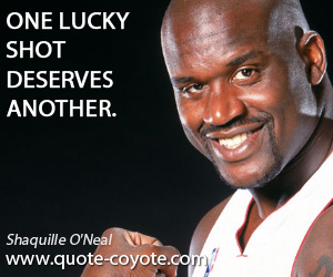 Game quotes - One lucky shot deserves another.