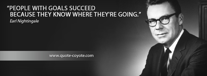Earl Nightingale - People with goals succeed because they know where they're going.