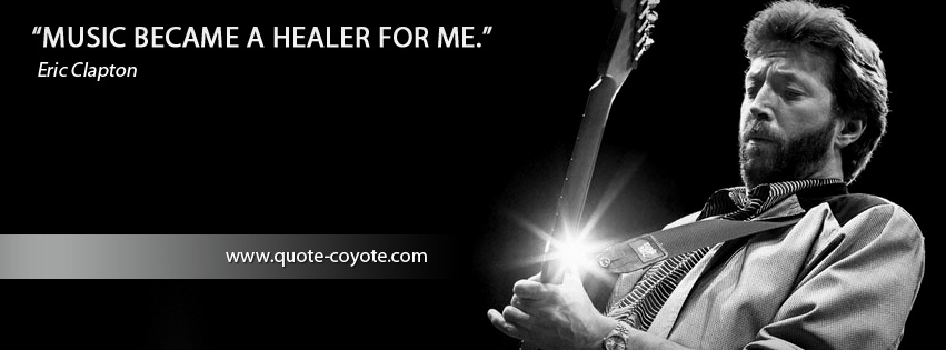 Eric Clapton - Music became a healer for me.
