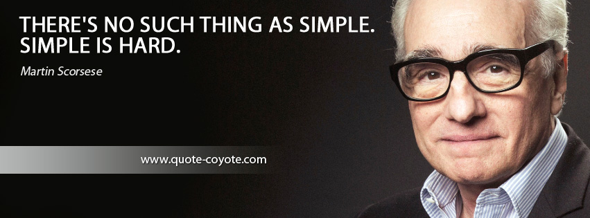 Martin Scorsese - There's no such thing as simple. Simple is hard.