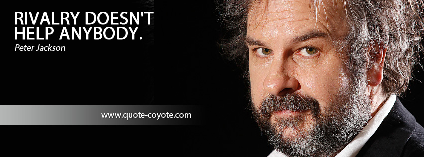 Peter Jackson - Rivalry doesn't help anybody.