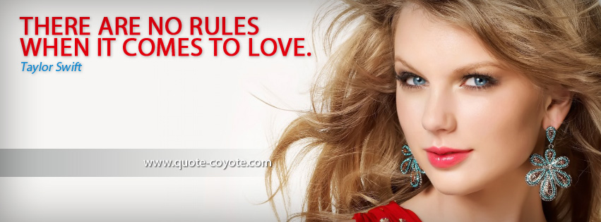 Taylor Swift - There are no rules when it comes to love.