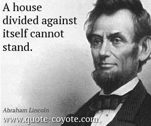 quotes - A house divided against itself cannot stand.