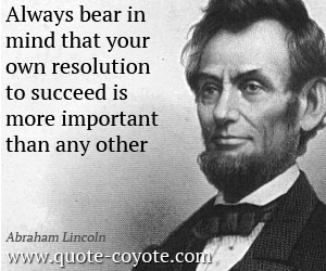 Important quotes - Always bear in mind that your own resolution to succeed is more important than any other.