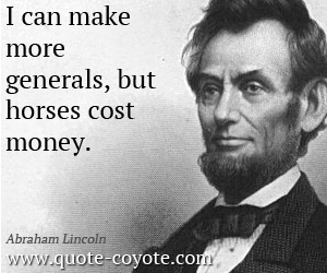 Generals quotes - I can make more generals, but horses cost money.