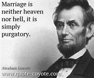 Hell quotes - Marriage is neither heaven nor hell, it is simply purgatory.