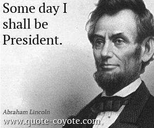 quotes - Some day I shall be President.