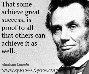 quotes - That some achieve great success, is proof to all that others can achieve it as well.