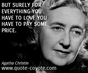 Love quotes - But surely for everything you have to love you have to pay some price.