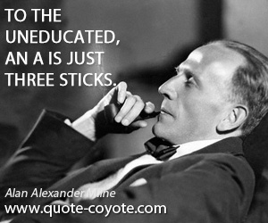 quotes - To the uneducated, an A is just three sticks.