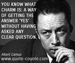 Answer quotes - You know what charm is: a way of getting the answer 'yes' without having asked any clear question.