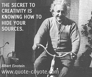 quotes - The secret to creativity is knowing how to hide your sources.