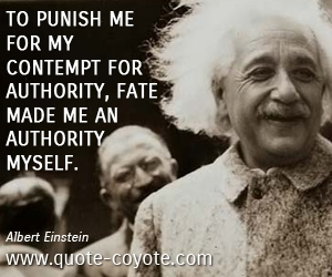 quotes - To punish me for my contempt for authority, fate made me an authority myself.