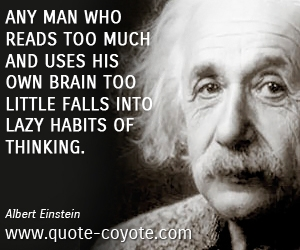 quotes - Any man who reads too much and uses his own brain too little falls into lazy habits of thinking.
