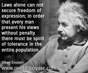 quotes - Laws alone can not secure freedom of expression; in order that every man present his views without penalty there must be spirit of tolerance in the entire population.