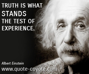 quotes - Truth is what stands the test of experience.