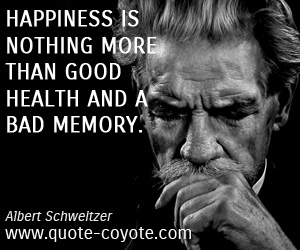 Happiness quotes - Happiness is nothing more than good health and a bad memory.