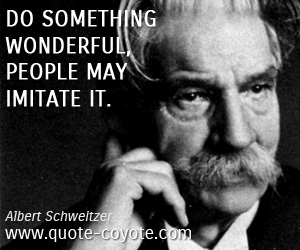 quotes - Do something wonderful, people may imitate it.