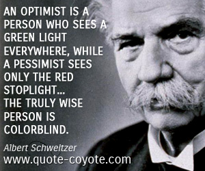 quotes - An optimist is a person who sees a green light everywhere, while a pessimist sees only the red stoplight... the truly wise person is colorblind.