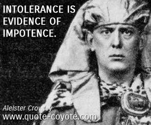 Evidence quotes - Intolerance is evidence of impotence.