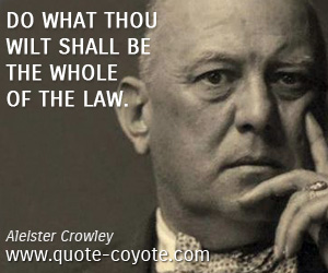 quotes - Do what thou wilt shall be the whole of the law.