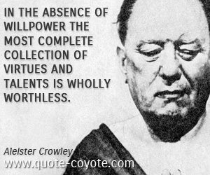 quotes - In the absence of willpower the most complete collection of virtues and talents is wholly worthless.
