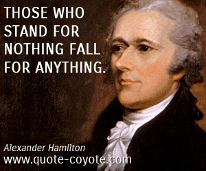 Knowledge quotes - Those who stand for nothing fall for anything.