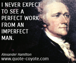 Man quotes - I never expect to see a perfect work from an imperfect man.