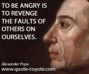 quotes - To be angry is to revenge the faults of others on ourselves.