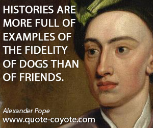 Friendship quotes - Histories are more full of examples of the fidelity of dogs than of friends.