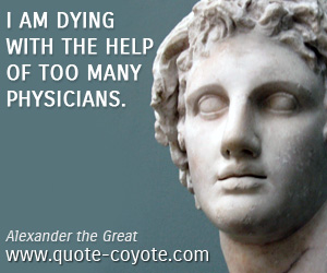 Help quotes - I am dying with the help of too many physicians.