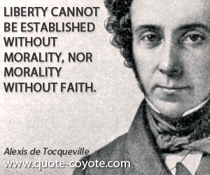quotes - Liberty cannot be established without morality, nor morality without faith.