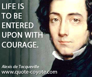 quotes - Life is to be entered upon with courage.