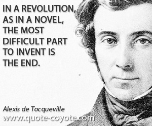 Novel quotes - In a revolution, as in a novel, the most difficult part to invent is the end.