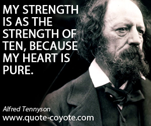 Words quotes - My strength is as the strength of ten, because my heart is pure.