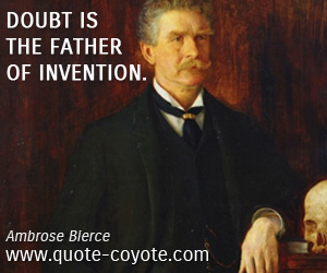 quotes - Doubt is the father of invention.