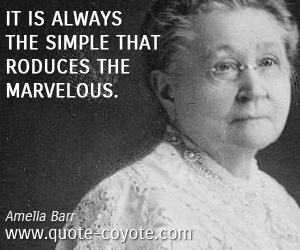 quotes - It is always the simple that produces the marvelous.