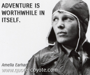 Life quotes - Adventure is worthwhile in itself.