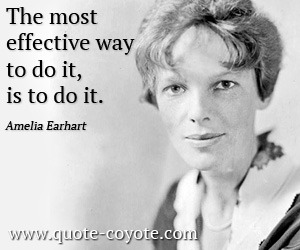 quotes - The most effective way to do it, is to do it.