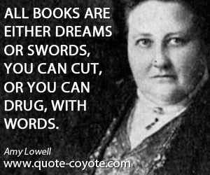 Dreams quotes - All books are either dreams or swords, you can cut, or you can drug, with words.