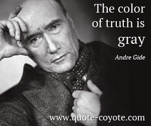 quotes - The color of truth is gray.