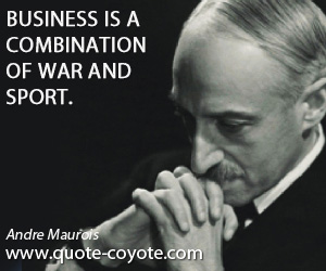 Combination quotes - Business is a combination of war and sport.