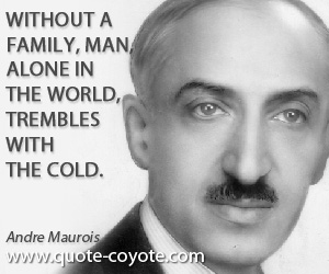 Family quotes - Without a family, man, alone in the world, trembles with the cold.