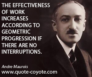 quotes - The effectiveness of work increases according to geometric progression if there are no interruptions.
