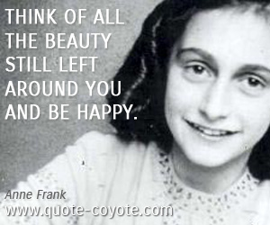 Beauty quotes - Think of all the beauty still left around you and be happy.