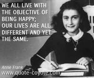 quotes - We all live with the objective of being happy; our lives are all different and yet the same.